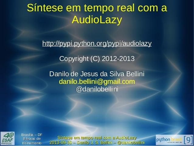 Síntese em tempo real com a AudioLazy http://pypi.python.org/pypi/audiolazy Copyright (C) 2012-2013 Danilo de Jesus da Sil...