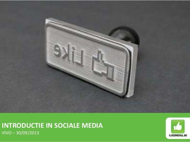 INTRODUCTIE IN SOCIALE MEDIA VIVO – 30/09/2013