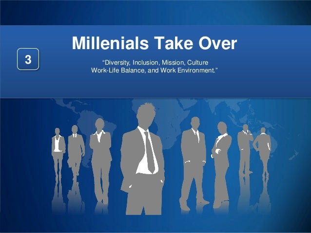 """Millenials Take Over 3  """"Diversity, Inclusion, Mission, Culture Work-Life Balance, and Work Environment.""""  29"""