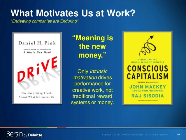 """What Motivates Us at Work? """"Endearing companies are Enduring""""  """"Meaning is the new money."""" Only intrinsic motivation drive..."""