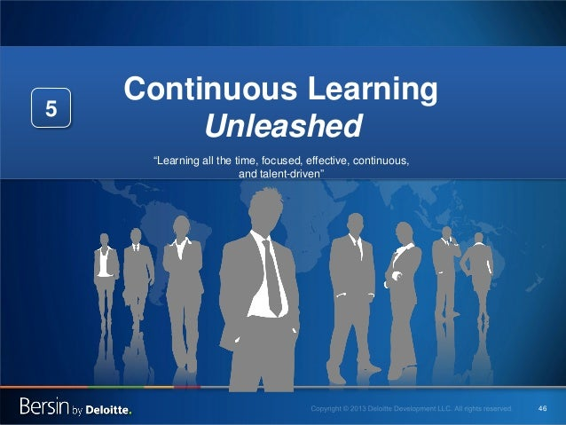 """5  Continuous Learning Unleashed """"Learning all the time, focused, effective, continuous, and talent-driven""""  46"""