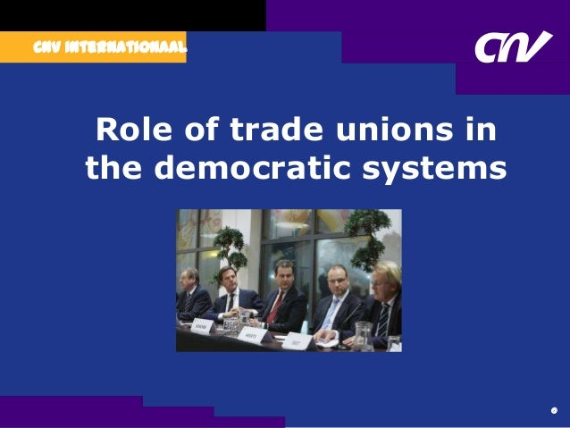 CNV Internationaal 0 Role of trade unions in the democratic systems