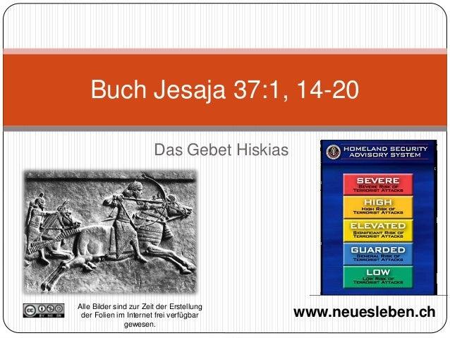 Buch Jesaja 37:1, 14-20  Das Gebet Hiskias  Alle Bilder sind zur Zeit der Erstellung  der Folien im Internet frei verfügba...