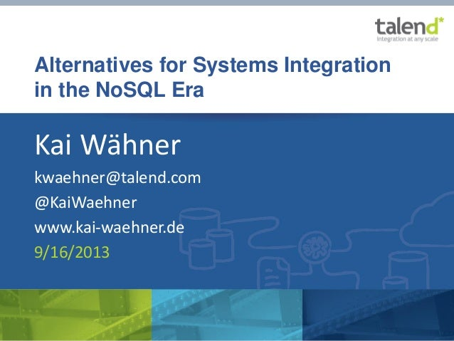 "© Talend 2013 ""Alternatives for Systems Integration in the NoSQL Era"" by Kai Wähner Alternatives for Systems Integration i..."