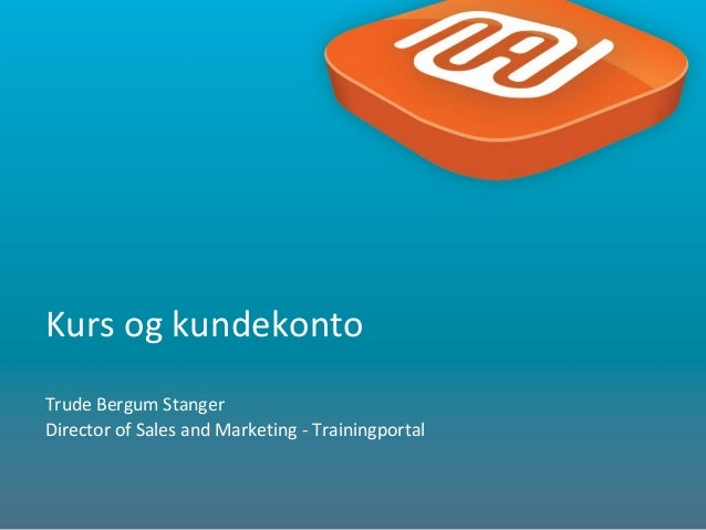 1 Kurs og kundekonto Trude Bergum Stanger Director of Sales and Marketing - Trainingportal