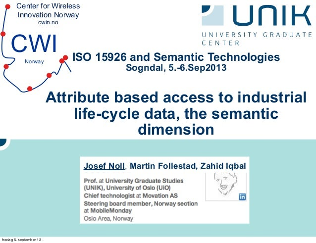Center for Wireless Innovation Norway cwin.no CWINorway ISO 15926 and Semantic Technologies Sogndal, 5.-6.Sep2013 Attribut...