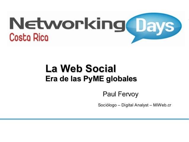 La Web Social  Era de las PyME globales Paul Fervoy Sociólogo – Digital Analyst – MiWeb.cr