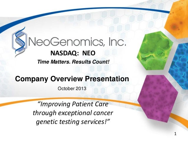 """1 NASDAQ: NEO Company Overview Presentation October 2013 Time Matters. Results Count! """"Improving Patient Care through exce..."""