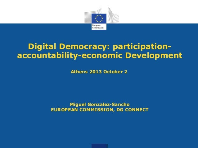 Digital Democracy: participation- accountability-economic Development Athens 2013 October 2 Miguel Gonzalez-Sancho EUROPEA...