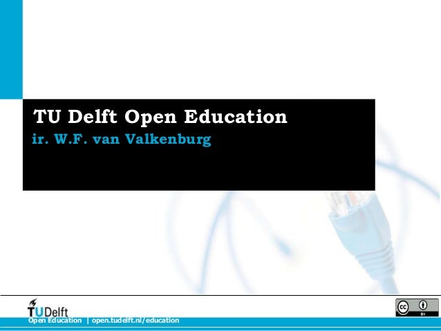 Open Education | open.tudelft.nl/education TU Delft Open Education ir. W.F. van Valkenburg