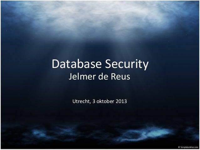 Database Security Jelmer de Reus Utrecht, 3 oktober 2013