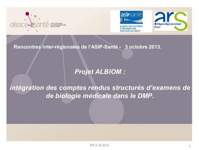 1RIR 3-10-2013 Projet ALBIOM : intégration des comptes rendus structurés d'examens de de biologie médicale dans le DMP. Re...