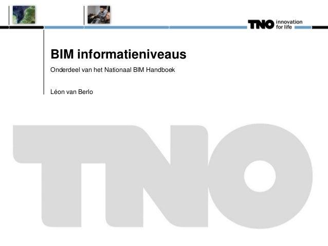 BIM informatieniveaus Onderdeel van het Nationaal BIM Handboek Léon van Berlo