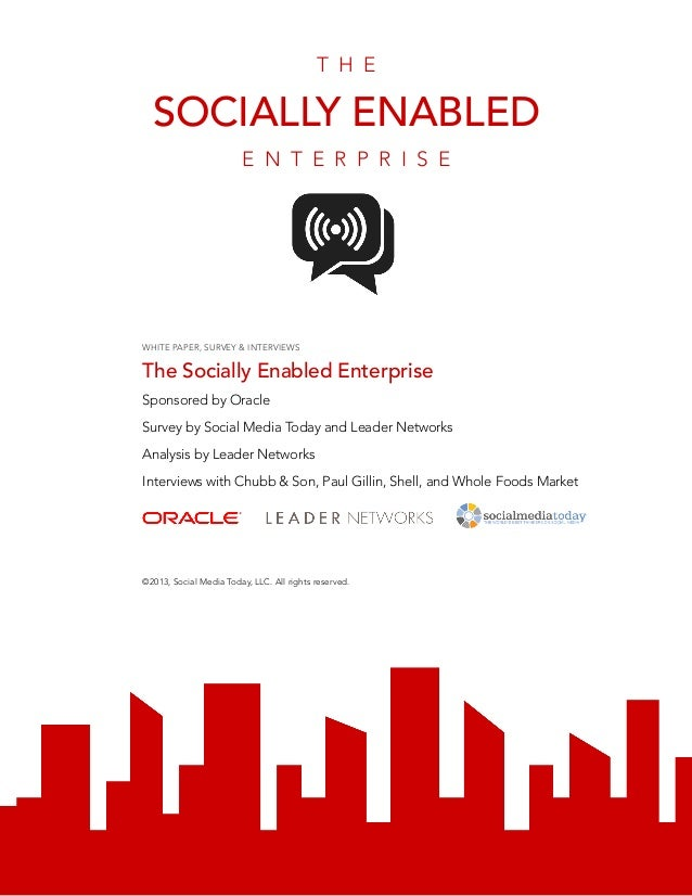 WHITE PAPER, SURVEY & INTERVIEWS The Socially Enabled Enterprise Sponsored by Oracle Survey by Social Media Today and Lead...