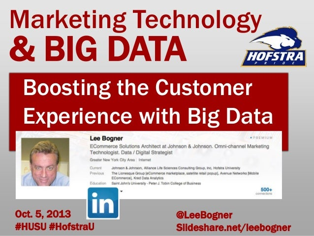 Oct. 5, 2013 #HUSU #HofstraU Boosting the Customer Experience with Big Data & BIG DATA Marketing Technology @LeeBogner Sli...