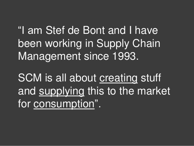 """""""I am Stef de Bont and I have been working in Supply Chain Management since 1993. SCM is all about creating stuff and supp..."""