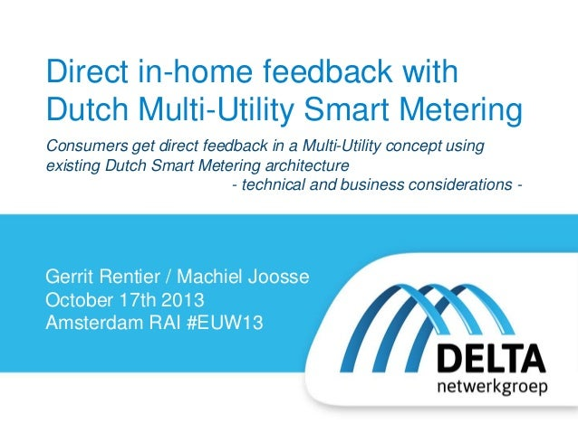 Direct in-home feedback with Dutch Multi-Utility Smart Metering Consumers get direct feedback in a Multi-Utility concept u...