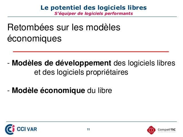 11 Le potentiel des logiciels libres S'équiper de logiciels performants Retombées sur les modèles économiques - Modèles de...