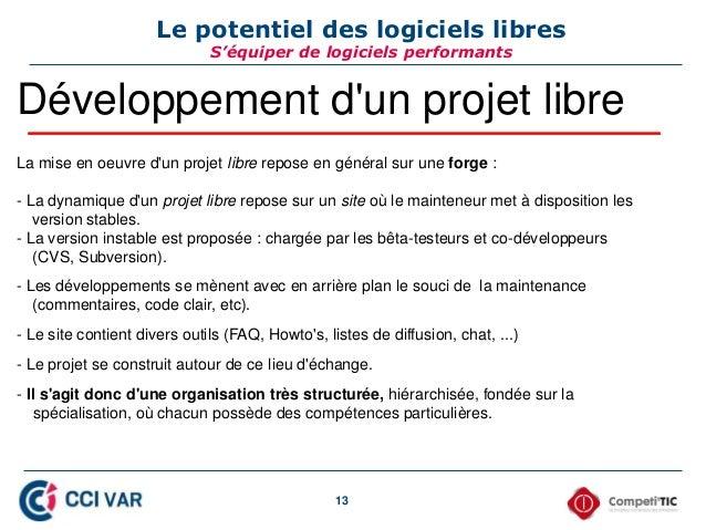 13 Le potentiel des logiciels libres S'équiper de logiciels performants Développement d'un projet libre La mise en oeuvre ...