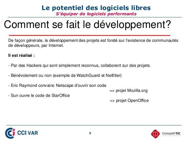9 Le potentiel des logiciels libres S'équiper de logiciels performants Comment se fait le développement? De façon générale...