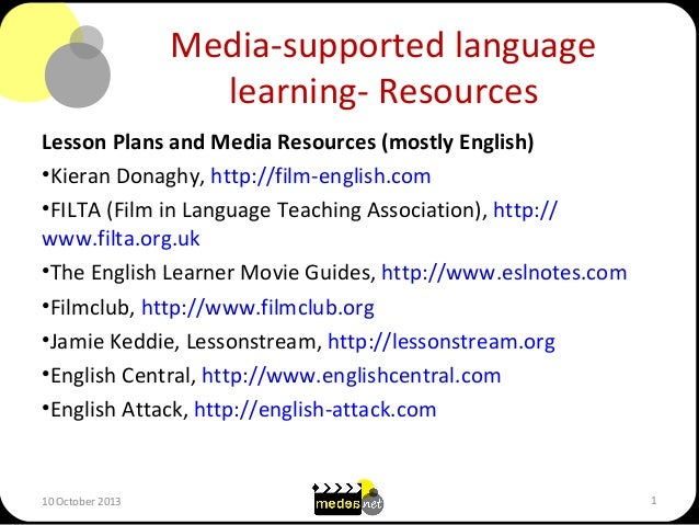Media-supported language learning- Resources Lesson Plans and Media Resources (mostly English) •Kieran Donaghy, http://fil...