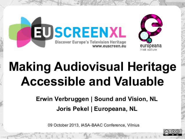 Making Audiovisual Heritage Accessible and Valuable Erwin Verbruggen | Sound and Vision, NL Joris Pekel | Europeana, NL 09...