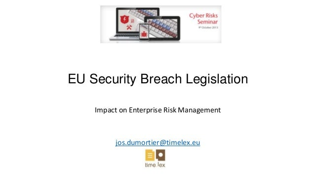 EU Security Breach Legislation Impact on Enterprise Risk Management jos.dumortier@timelex.eu