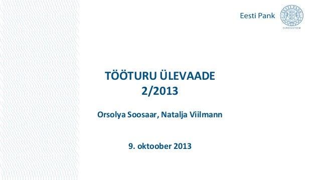 TÖÖTURU ÜLEVAADE 2/2013 Orsolya Soosaar, Natalja Viilmann 9. oktoober 2013