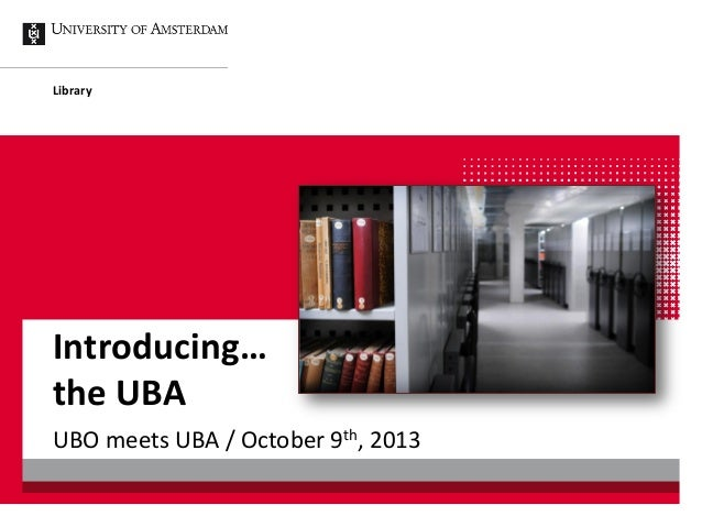 UBO meets UBA / October 9th, 2013 Library Introducing… the UBA