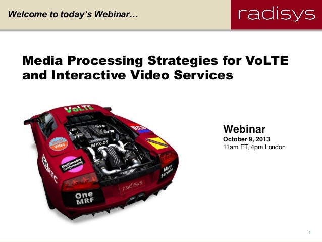 1Radisys Corporation Confidential Welcome to today's Webinar… Media Processing Strategies for VoLTE and Interactive Video ...