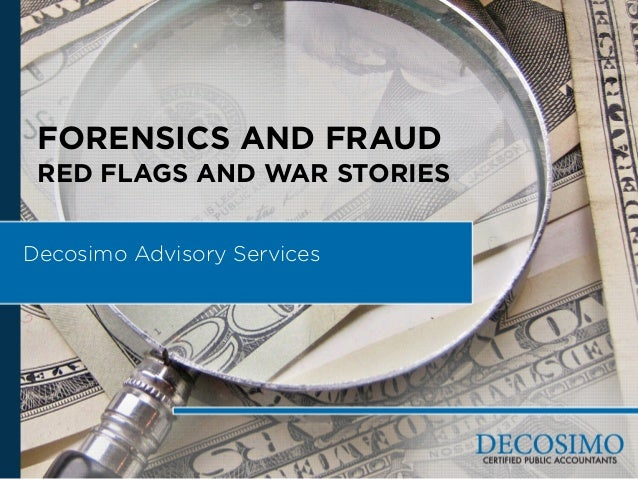 FORENSICS AND FRAUD RED FLAGS AND WAR STORIES Decosimo Advisory Services