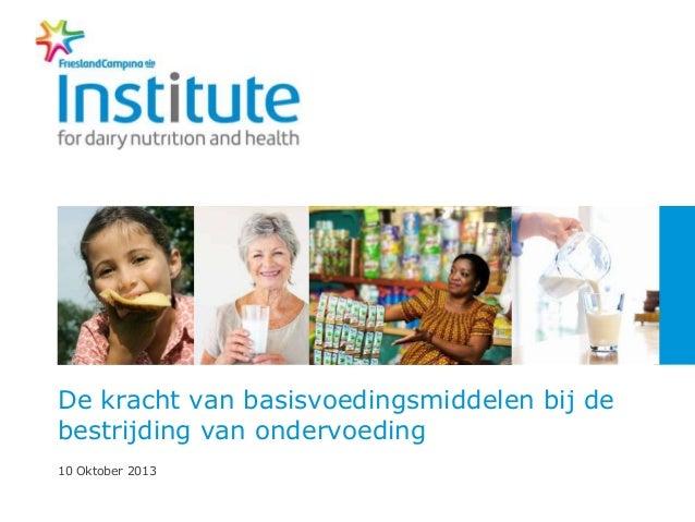 De kracht van basisvoedingsmiddelen bij de bestrijding van ondervoeding 10 Oktober 2013