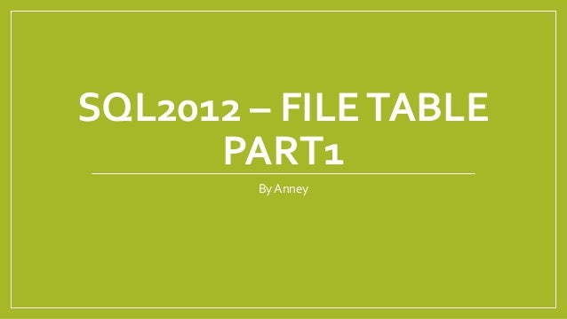 SQL2012 – FILE TABLE PART1 By Anney