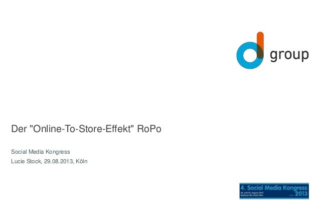 "Der ""Online-To-Store-Effekt"" RoPo  Social Media Kongress  Lucie Stock, 29.08.2013, Köln"