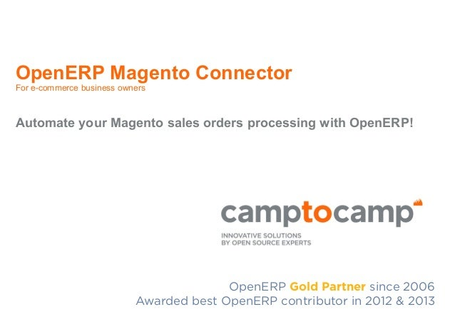 OpenERP Magento Connector For e-commerce business owners  Automate your Magento sales orders processing with OpenERP!  Ope...
