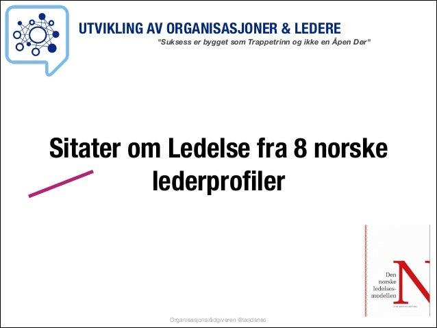 """UTVIKLING AV ORGANISASJONER & LEDERE  """"Suksess er bygget som Trappetrinn og ikke en Åpen Dør""""  Sitater om Ledelse fra 8 no..."""