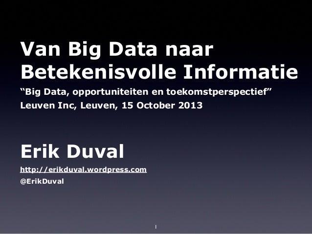 """Van Big Data naar Betekenisvolle Informatie """"Big Data, opportuniteiten en toekomstperspectief"""" Leuven Inc, Leuven, 15 Octo..."""