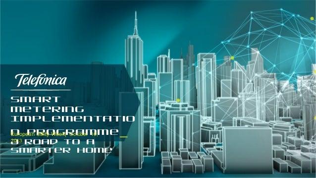 Smart Metering Implementatio n Programme_ European Utility Week| October 16, 2013 A road to a Smarter Home