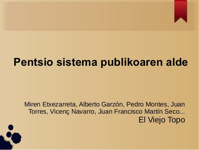 Pentsio sistema publikoaren alde  Miren Etxezarreta, Alberto Garzón, Pedro Montes, Juan Torres, Vicenç Navarro, Juan Franc...