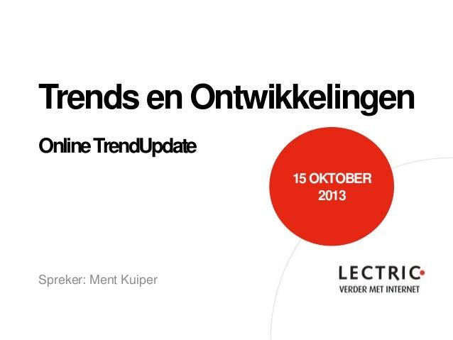 Trends en Ontwikkelingen Online TrendUpdate 15 OKTOBER 2013  Spreker: Ment Kuiper
