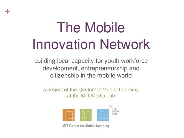+  The Mobile Innovation Network building local capacity for youth workforce development, entrepreneurship and citizenship...