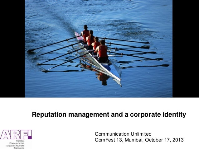 Reputation management and a corporate identity Communication Unlimited ComFest 13, Mumbai, October 17, 2013