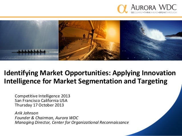 Identifying Market Opportunities: Applying Innovation Intelligence for Market Segmentation and Targeting Competitive Intel...