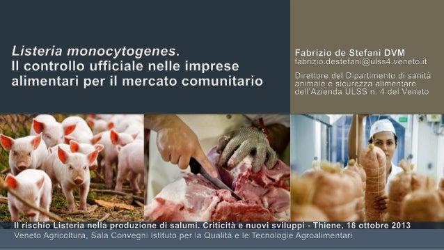Il controllo ufficiale nelle imprese alimentari per il mercato comunitario, in 15'…  2  Thiene, 18/10/2013  Listeria monoc...