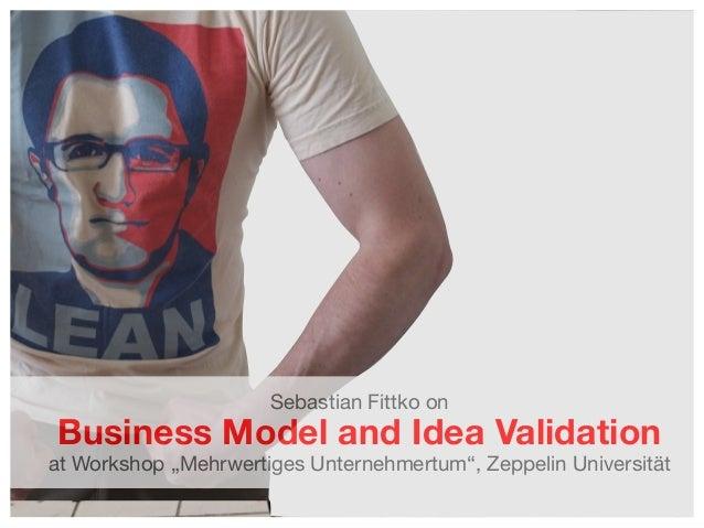 "Sebastian Fittko on  Business Model and Idea Validation  at Workshop ""Mehrwertiges Unternehmertum"", Zeppelin Universität 1"