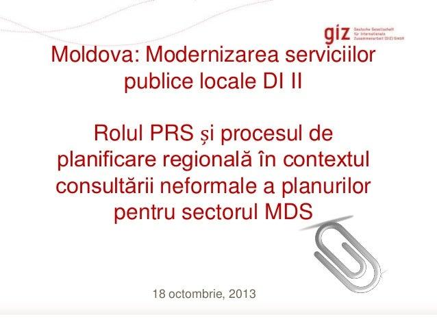 Moldova: Modernizarea serviciilor publice locale DI II Rolul PRS și procesul de planificare regională în contextul consult...