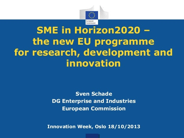 SME in Horizon2020 – the new EU programme for research, development and innovation Sven Schade DG Enterprise and Industrie...