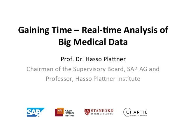 Gaining  Time  –  Real-‐.me  Analysis  of     Big  Medical  Data     Prof.  Dr.  Hasso  Pla,n...