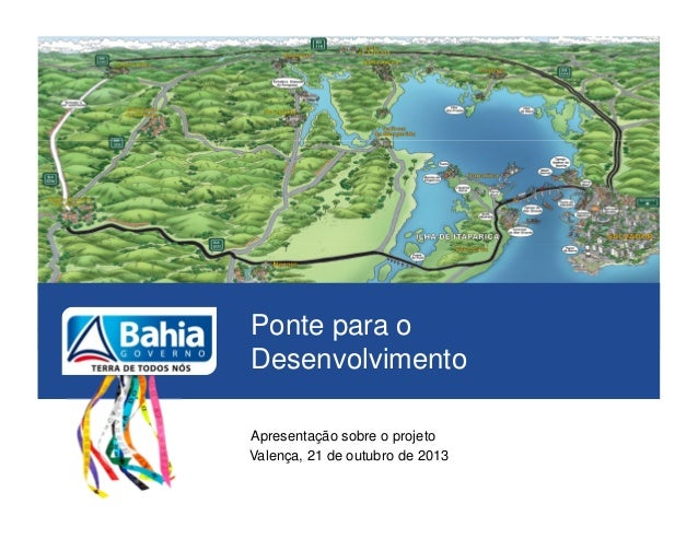 Ponte para o Desenvolvimento Apresentação sobre o projeto Valença, 21 de outubro de 2013