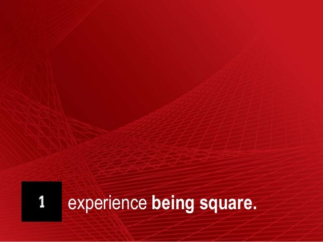 experience being square.